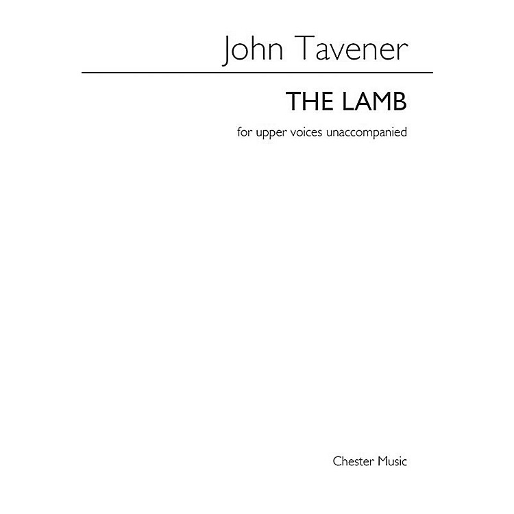 Chester MusicThe Lamb (SSAA a cappella) SSAA Composed by John Tavener Arranged by Barry Rose