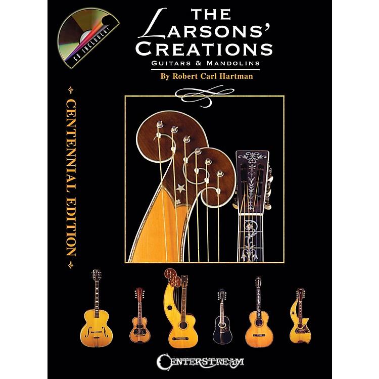 Centerstream PublishingThe Larsons' Creations - Centennial Edition (Guitars & Mandolins) Guitar Series by Robert Carl Hartman