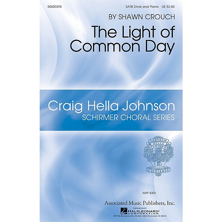 G. SchirmerThe Light of Common Day (Craig Hella Johnson Choral Series) SATB composed by Shawn Crouch