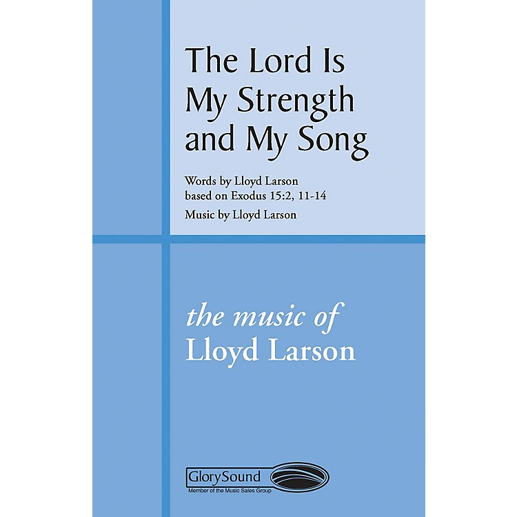 Shawnee PressThe Lord Is My Strength and My Song SATB composed by Lloyd Larson