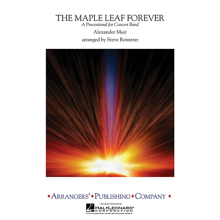 Arrangers The Maple Leaf Forever Concert Band Level 4 Arranged by Steve Reisteter