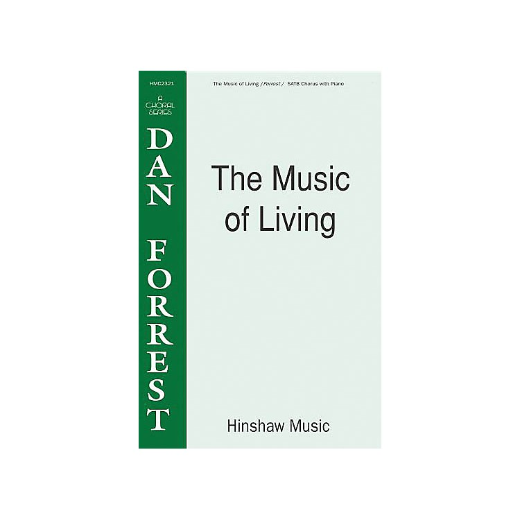 Hinshaw MusicThe Music of Living SATB composed by Dan Forrest