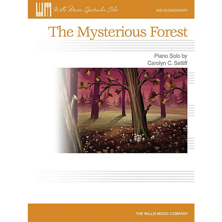 Willis MusicThe Mysterious Forest (Mid-Elem Level) Willis Series by Carolyn C. Setliff