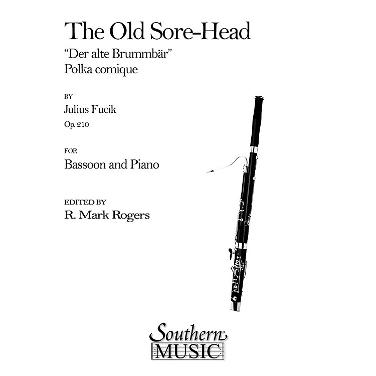 Southern The Old Sore-Head (Der Alte Brummbar) (Bassoon) Southern Music Series Arranged by R. Mark Rogers