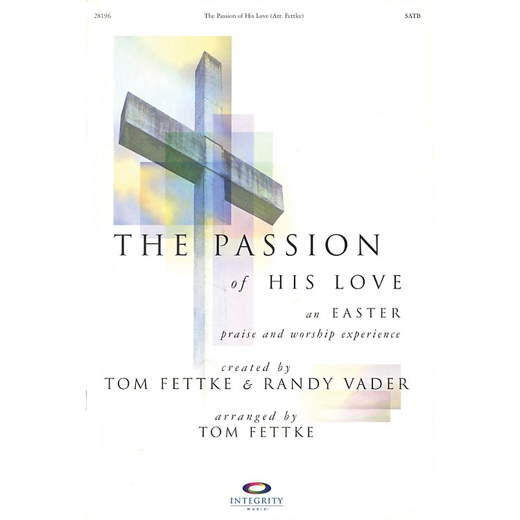 Integrity MusicThe Passion of His Love (An Easter Praise and Worship Experience) CD 10-PAK Arranged by Tom Fettke