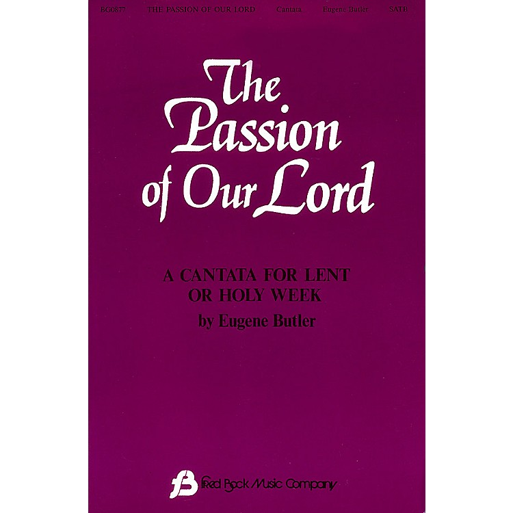 Fred Bock MusicThe Passion of Our Lord SATB arranged by Eugene Butler