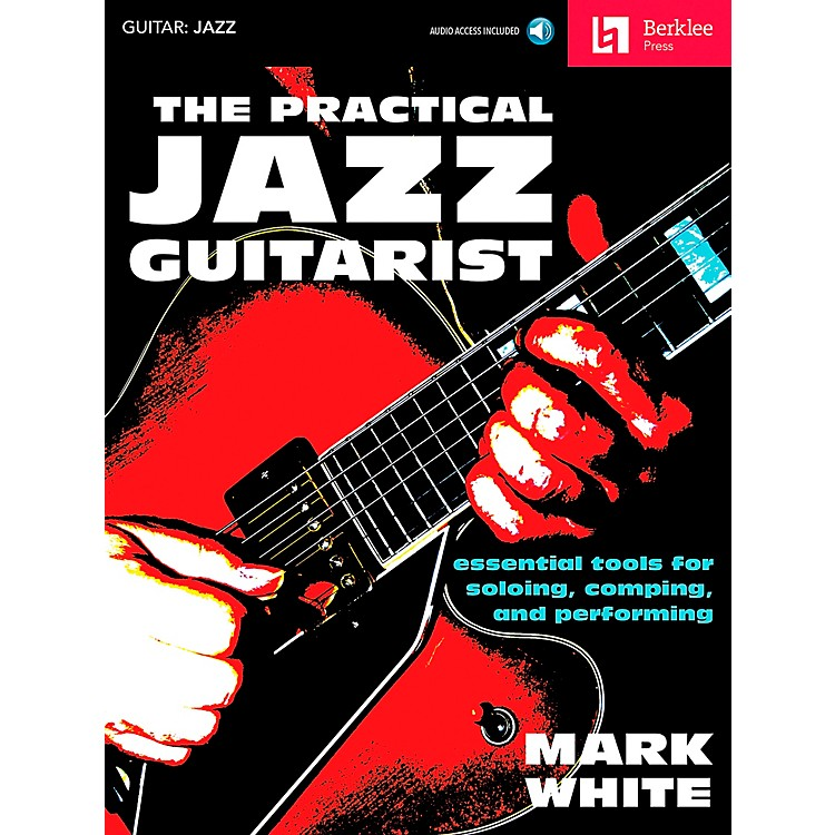 Berklee PressThe Practical Jazz Guitarist - Essential Tools for Soloing, Comping and Performing Book/Online Audio