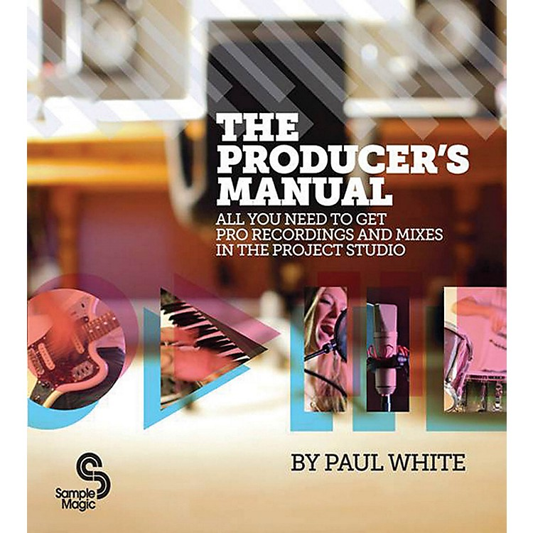 Hal LeonardThe Producer's Manual - All You Need To Get Pro Recordings And Mixes In The Project Studio