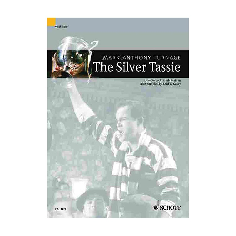 SchottThe Silver Tassie - Tragi-Comic Opera in 4 Acts (Vocal/Piano Score) Composed by Mark-Anthony Turnage