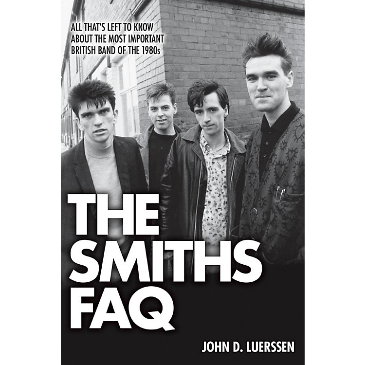 Hal LeonardThe Smiths FAQ: All That's Left To Know About The Most Important British Band Of The 1980s