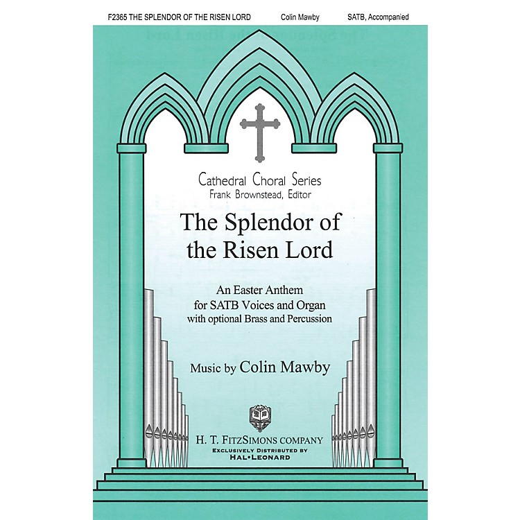 H.T. FitzSimons CompanyThe Splendor of the Risen Lord SATB composed by Colin Mawby