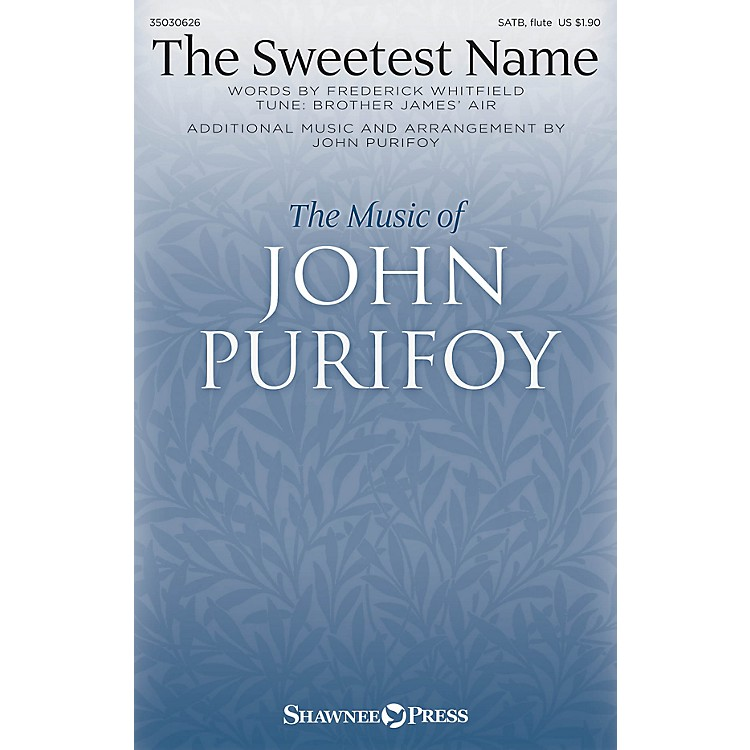 Shawnee Press The Sweetest Name SATB W/ FLUTE composed by John Purifoy