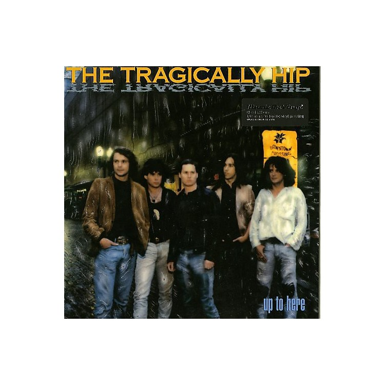 Alliance The Tragically Hip - Up to Here