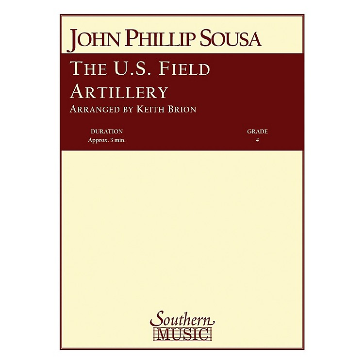 SouthernThe U.S. Field Artillery Concert Band Level 4 Arranged by Keith Brion