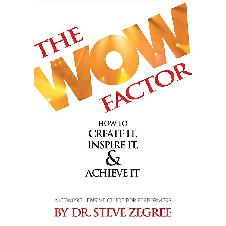 Hal LeonardThe Wow Factor: How to Create It, Inspire It & Achieve It (A Comprehensive Guide for Performers)