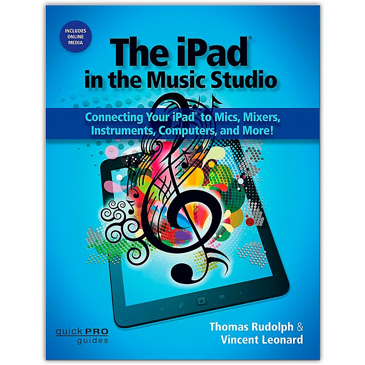 Hal LeonardThe iPad In The Music Studio: Connecting Your iPad To Mics, Mixers, Instruments, and More!