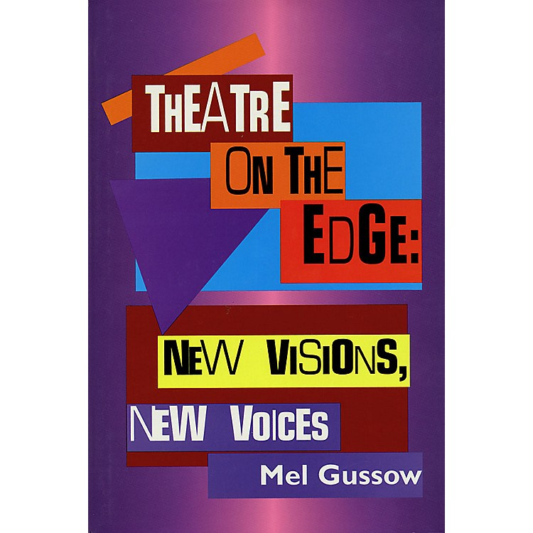 Applause BooksTheatre on the Edge: New Visions, New Voices (Cloth Book) Applause Books Series Written by Mel Gussow
