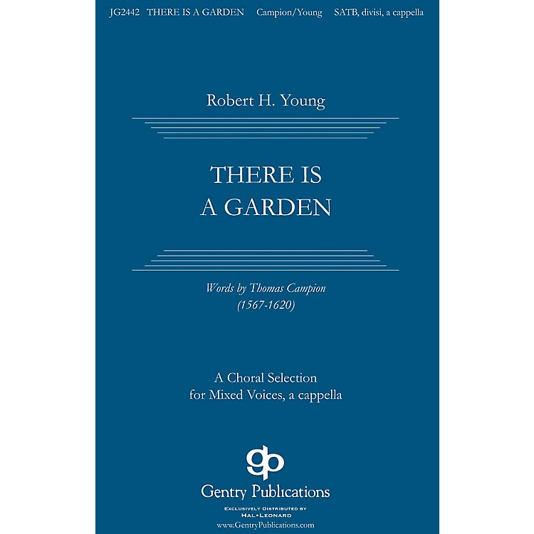 Gentry PublicationsThere Is a Garden SATB a cappella composed by Robert H. Young