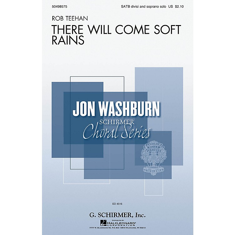 G. SchirmerThere Will Come Soft Rains (Jon Washburn Choral Series) SATB Divisi composed by Rob Teehan