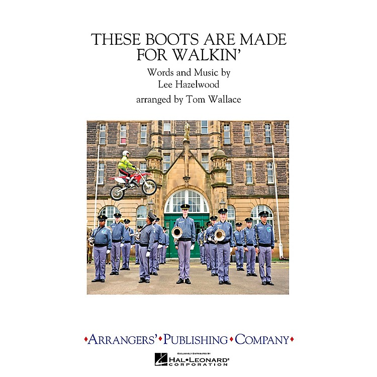 ArrangersThese Boots Are Made for Walkin' Marching Band by Nancy Sinatra Arranged by Tom Wallace