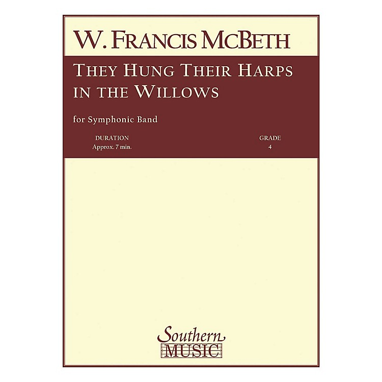 SouthernThey Hung Their Harps in the Willows Concert Band Level 4 Composed by W. Francis McBeth