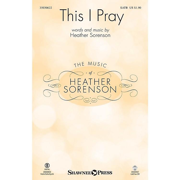 Shawnee PressThis I Pray SATB composed by Heather Sorenson
