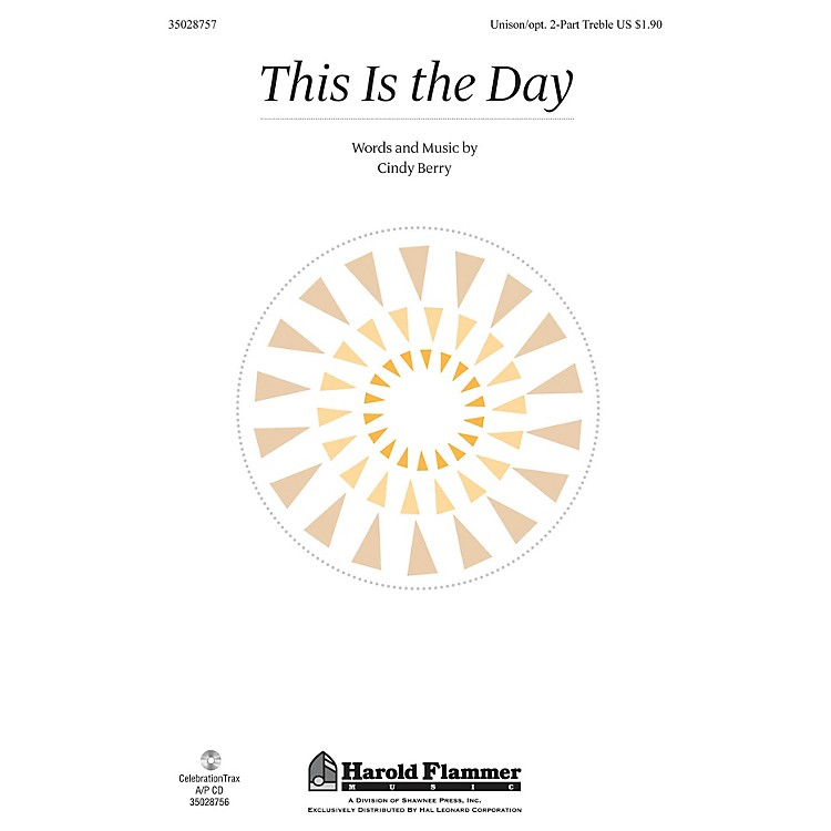 Shawnee PressThis Is the Day Unison/2-Part Treble composed by Cindy Berry