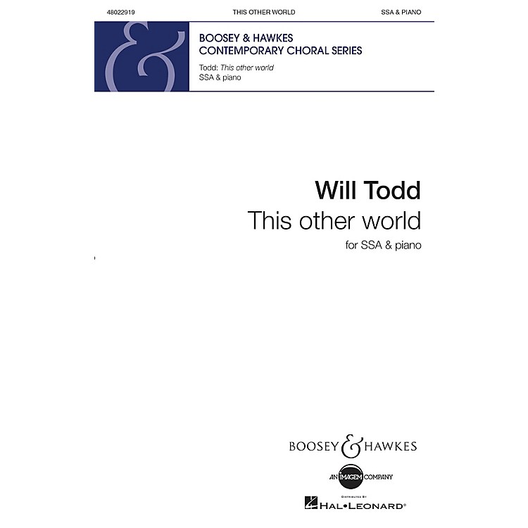 Boosey and HawkesThis Other World SSA composed by Will Todd