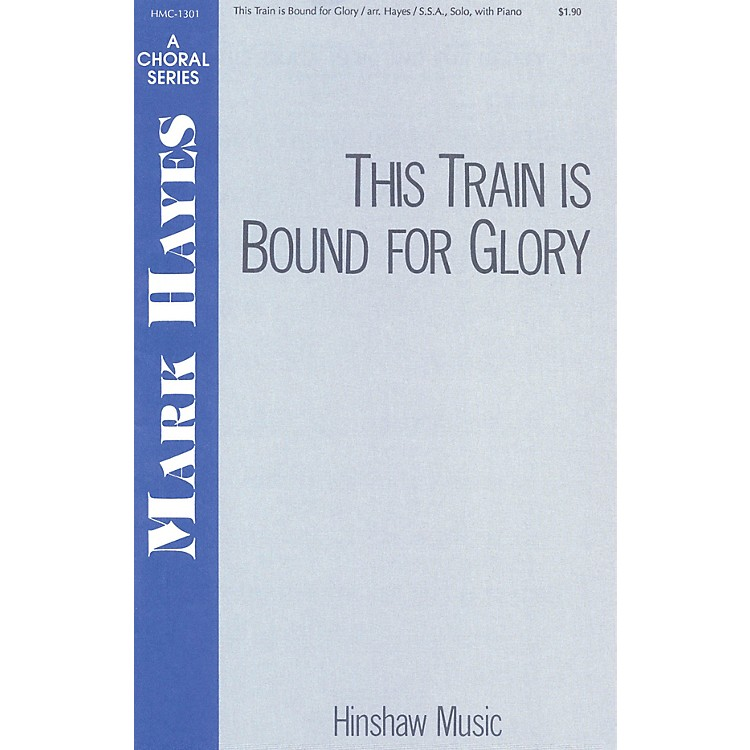 Hinshaw MusicThis Train Is Bound for Glory SSA arranged by Mark Hayes
