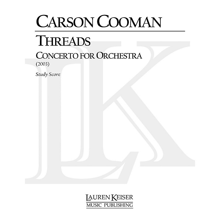 Lauren Keiser Music PublishingThreads: Concerto for Orchestra LKM Music Series Composed by Carson Cooman