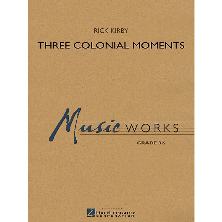 Hal LeonardThree Colonial Moments Concert Band Level 3 Composed by Rick Kirby