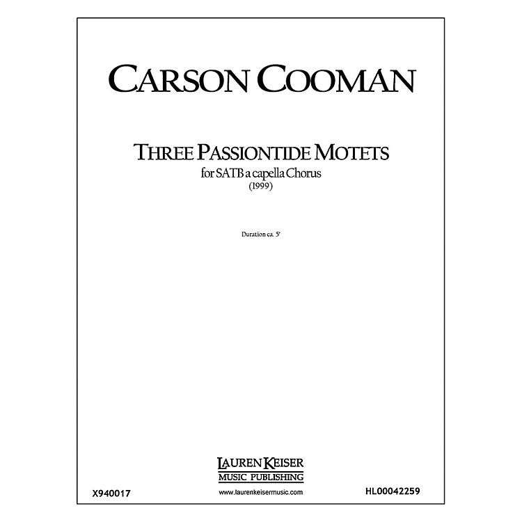 Lauren Keiser Music PublishingThree Passiontide Motets SATB a cappella Composed by Carson Cooman
