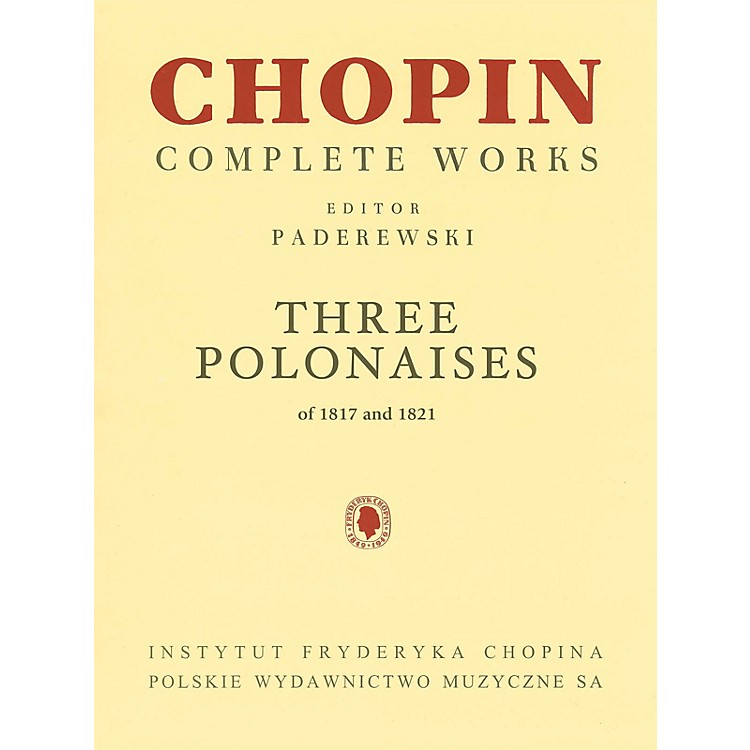 PWMThree Polonaises of 1817 and 1821 for Piano PWM by Frédéric Chopin Edited by Ignacy Jan Paderewski