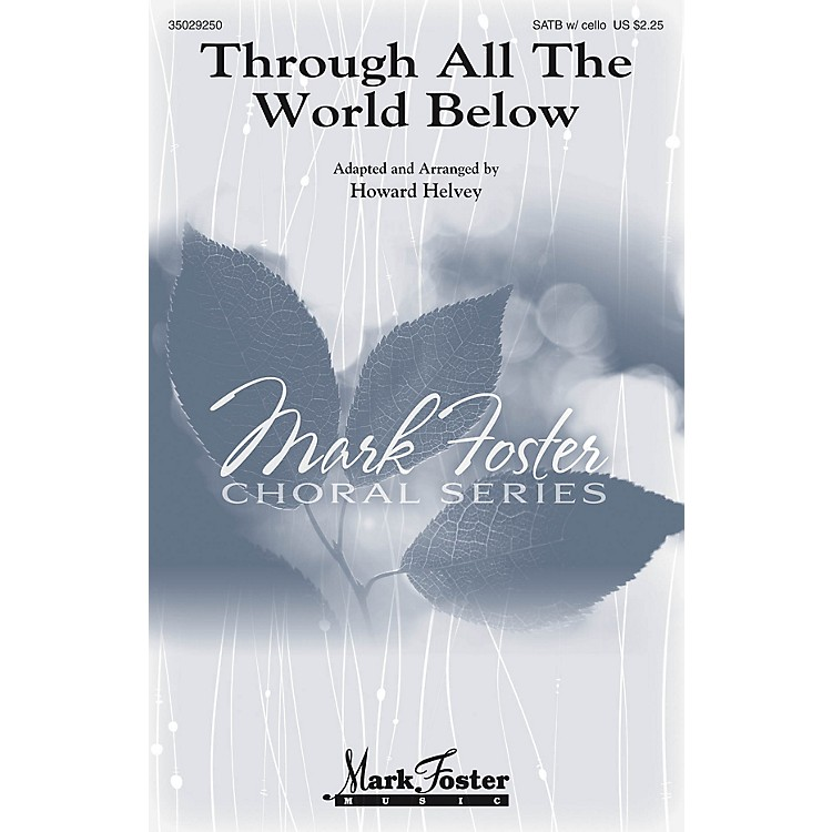 Mark FosterThrough All the World Below SATB composed by Howard Helvey