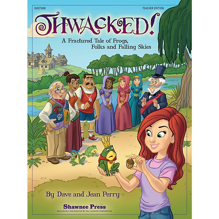 Shawnee Press Thwacked! (A Fractured Fable of Frogs, Folks and Falling Skies) TEACHER ED Composed by Dave Perry