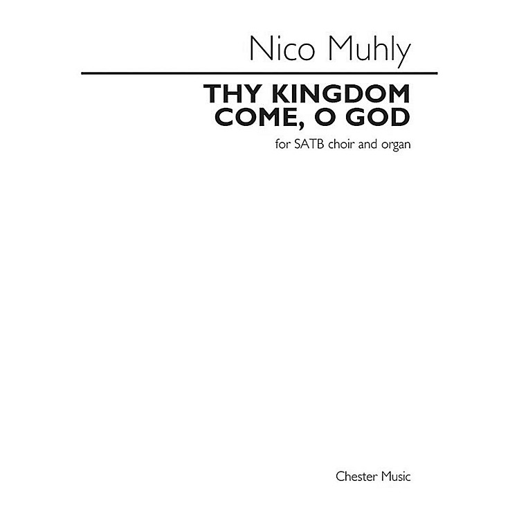 Chester Music Thy Kingdom Come, O God (for SATB choir and organ) SATB, Organ Composed by Nico Muhly
