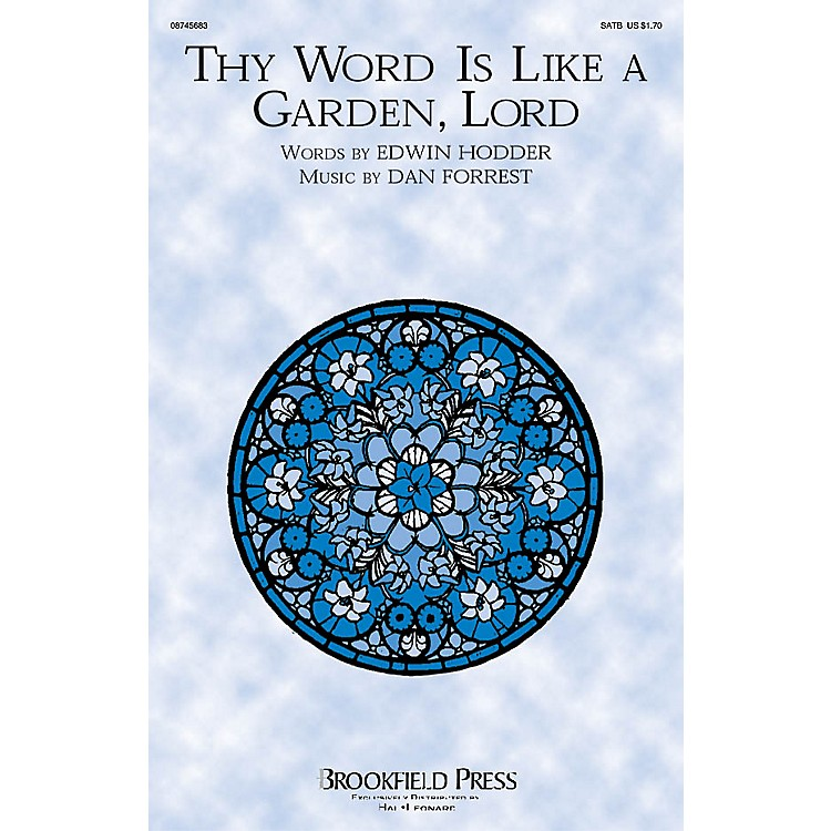 BrookfieldThy Word Is Like a Garden, Lord SATB composed by Dan Forrest