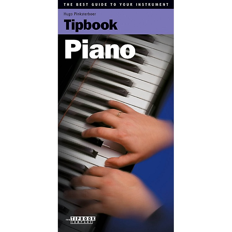 The Tipbook Company Tipbook - Piano (The Best Guide to Your Instrument) Book Series Softcover Written by Hugo Pinksterboer
