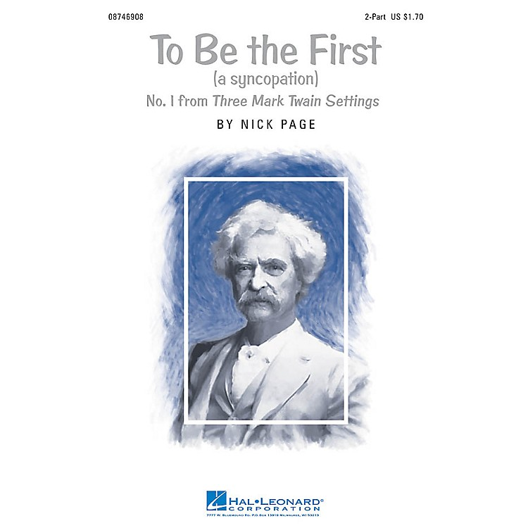 Hal LeonardTo Be The First (No. 1 from Three Mark Twain Settings) 2-Part composed by Nick Page