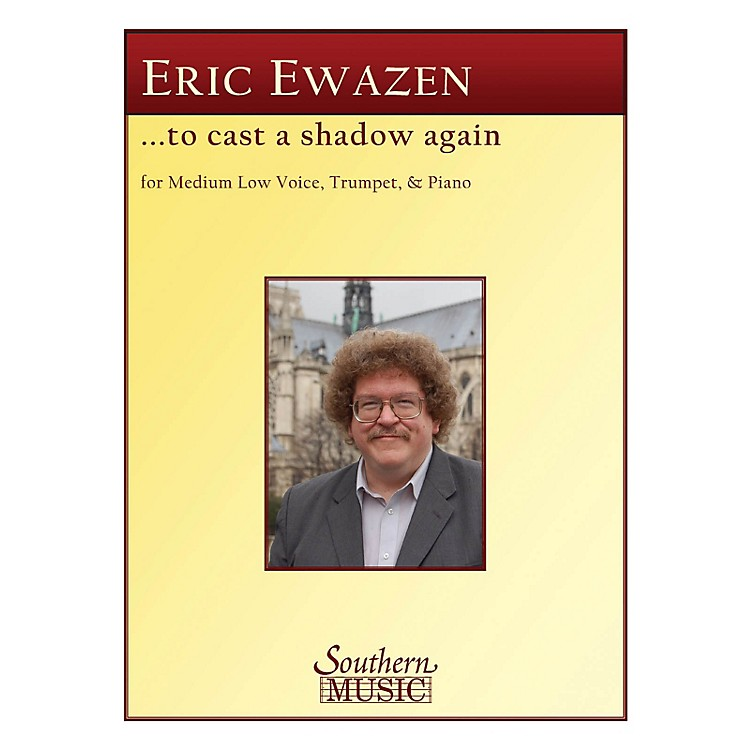 SouthernTo Cast a Shadow Again (Medium Low Voice, Trumpet and Piano) Southern Music Series by Eric Ewazen