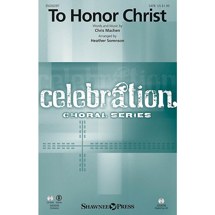 Shawnee PressTo Honor Christ SATB by Chris Machen arranged by Heather Sorenson