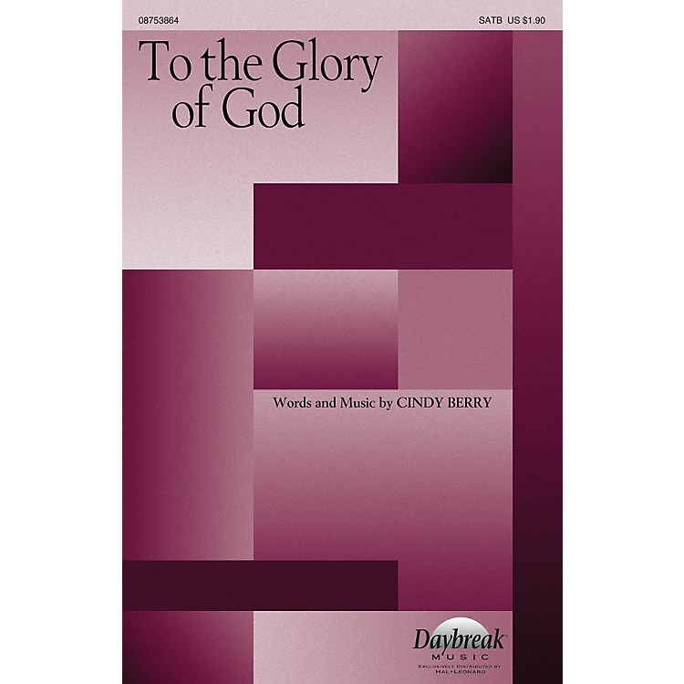 Daybreak MusicTo the Glory of God SATB composed by Cindy Berry