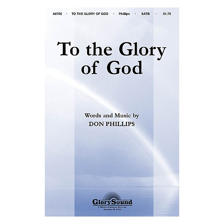Shawnee PressTo the Glory of God SATB composed by Don Phillips