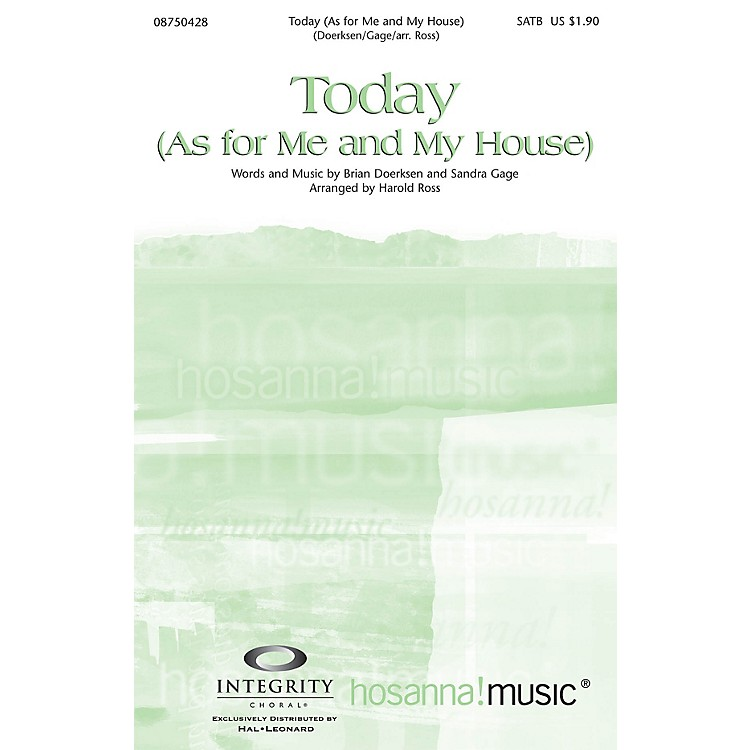 Integrity ChoralToday (As for Me and My House) SATB by Brian Doerksen Arranged by Harold Ross
