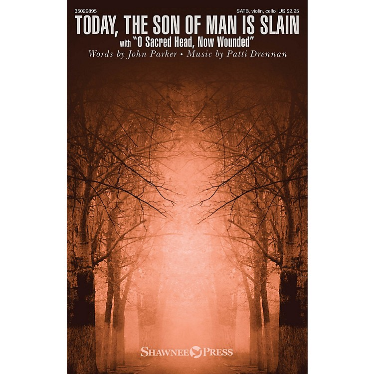 Shawnee PressToday, the Son of Man Is Slain SATB W/ VIOLIN AND CELLO composed by Patti Drennan