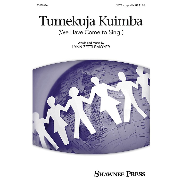 Shawnee PressTumekuja Kuimba (We Have Come to Sing!) SATB a cappella composed by Lynn Zettlemoyer