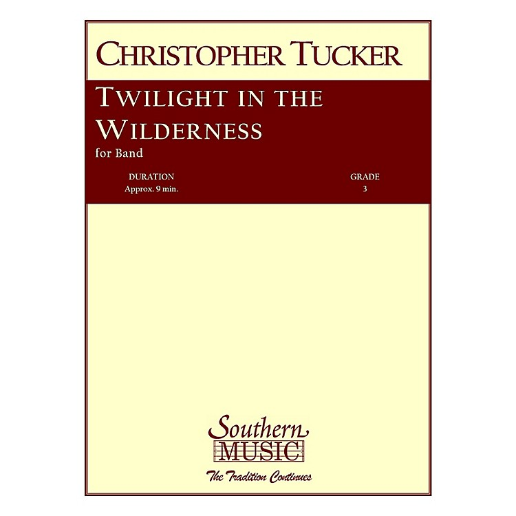 SouthernTwilight in the Wilderness (Band/Concert Band Music) Concert Band Level 3 Composed by Christopher Tucker
