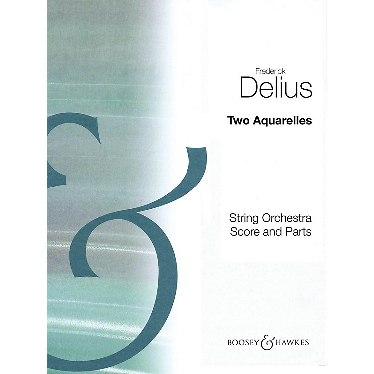 Boosey and Hawkes Two Aquarelles Boosey & Hawkes Orchestra Series Composed by Frederick Delius Arranged by Eric Fenby