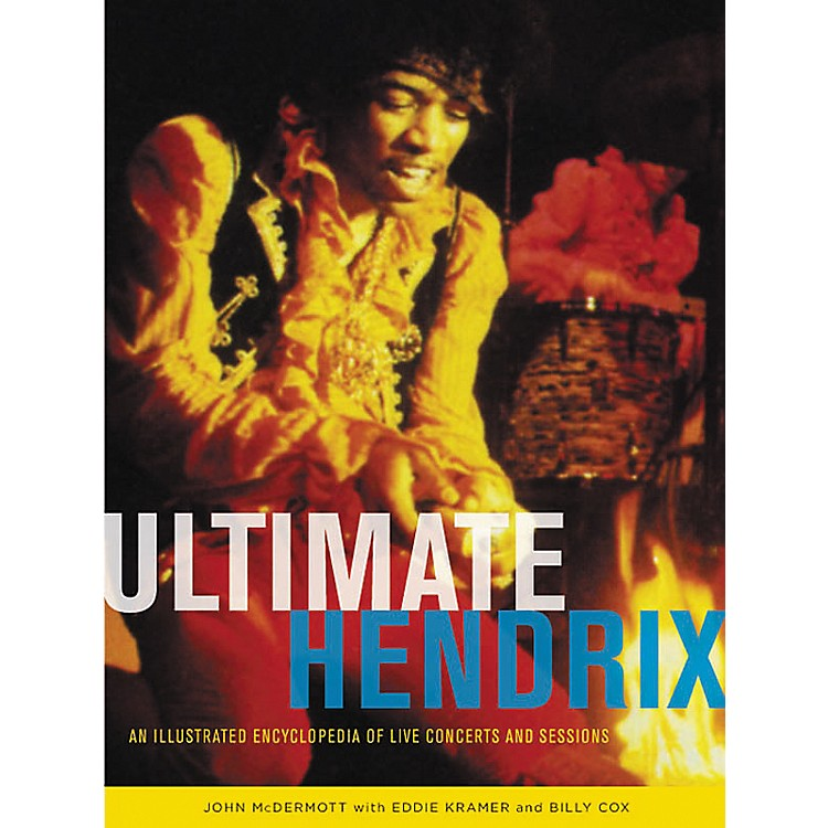 Hal LeonardUltimate Hendrix: An Illustrated Encyclopedia of Live Concerts & Sessions
