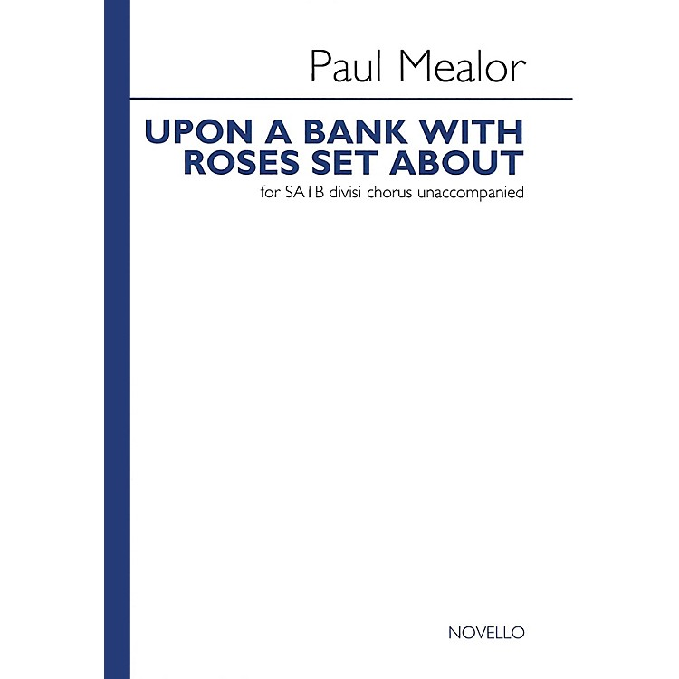 NovelloUpon a Bank with Roses Set About Composed by Paul Mealor